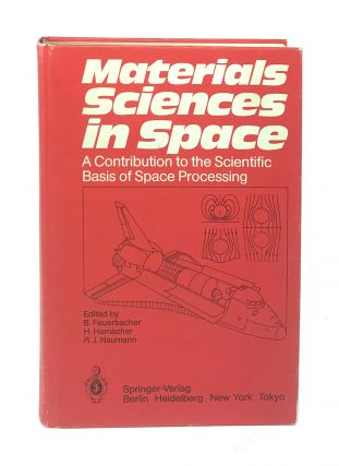 Materials Sciences in Space: A Contribution to the Scientific Basis of Space Processing. B....
