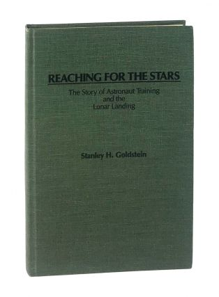Reaching for the Stars: The Story of Astronaut Training and the Lunar Landing. Stanley H. Goldstein