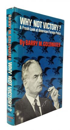 Why Not Victory? A Fresh Look at American Foreign Policy. Barry M. Goldwater