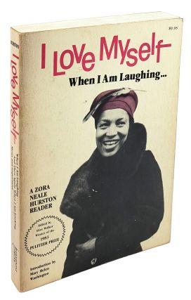 I Love Myself When I Am Laughing...and Then Again When I Am Looking Mean and Impressive: A Zora Neale Hurston Reader. Alice Walker Zora Neale Hurston.