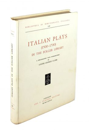 Italian Plays (1500-1700) in the Folger Library [Biblioteca Di Bibliografia Italiana LII]. Louise...