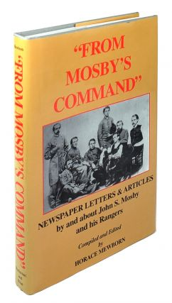 From Mosby's Command: Newspaper Letters & Articles by and about John S. Mosby and his Rangers....