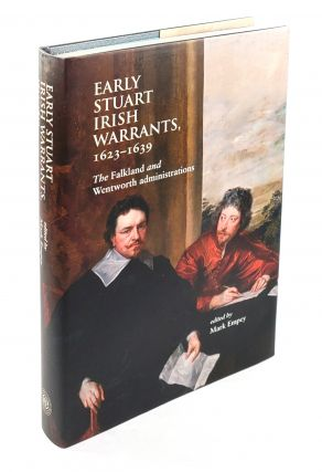 Early Stuart Irish Warrants, 1623-1629: The Falkland and Wentworth Administrations. Mark Empey.