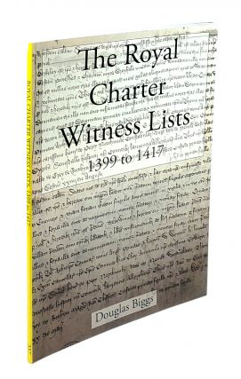 The Royal Charter Witness Lists 1399 to 1417. Douglas Biggs.
