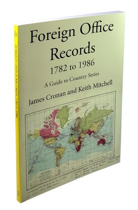 Foreign Office Records 1782 to 1986: A Guide to Country Series. James Cronan, Keith Mitchell.