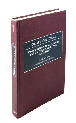 On the Fast Track: French Railway Modernization and the Origins of the TGV, 1944-1983. Jacob Meunier