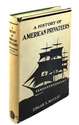 A History of American Privateers. Edgar S. MacLay.