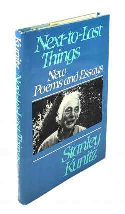 Next-to-Last Things: New Poems and Essays. Stanley Kunitz