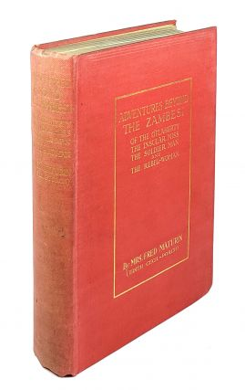 Adventures Beyond the Zambesi: of the O'Flaherty, the Insular Miss, the Soldier Man, and the...