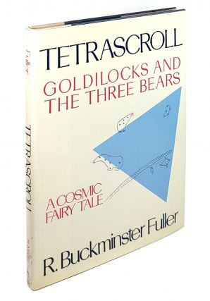 Tetrascroll: Goldilocks and the Three Bears, a Cosmic Fairy Tale. Buckminster Fuller.