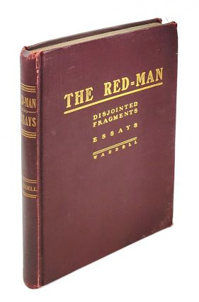 The Red-Man, or, the Destruction of a Race; Disjointed Fragments; Essays. William Waddell