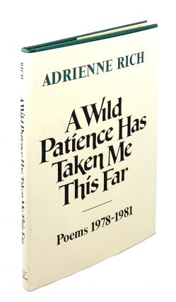 A Wild Patience Has Taken Me This Far: Poems 1978-1981. Adrienne Rich