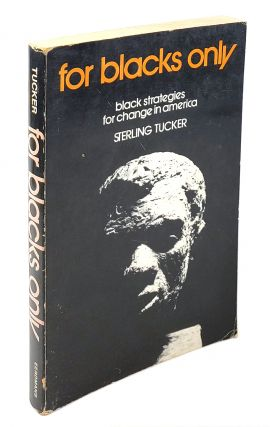 For Blacks Only: Black Strategies for Change in America. Sterling Tucker