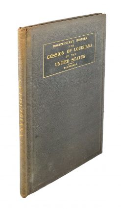 Documentary History of the Cession of Louisiana to the United States till It Became an American...