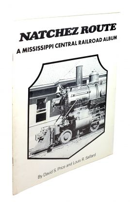 Natchez Route: A Mississippi Central Railroad Album. David S. Price, Louis R. Saillard.