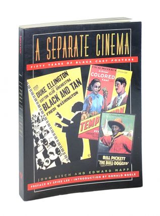 A Separate Cinema: Fifty years of Black Cast Posters. John Kisch, Edward Mapp, Spike Lee, Donald...