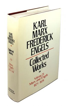 Collected Works - Volume 23: Marx and Engels 1871-1874. Karl Marx, Frederick Engels.