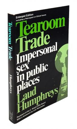 Tearoom Trade: Impersonal Sex in Public Places. Laud Humphreys