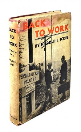 Back to Work: The Story of the PWA. Harold L. Ickes