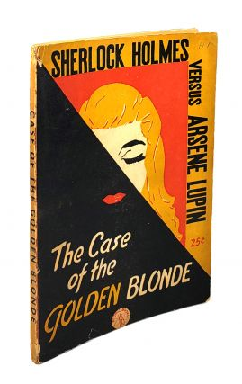 Sherlock Holmes Versus Arsene Lupin: The Case of the Golden Blonde. Maurice Leblanc