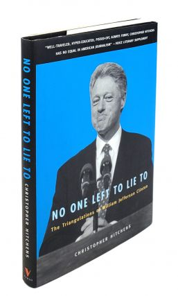No One Left to Lie To: The Triangulations of William Jefferson Clinton. Christopher Hitchens