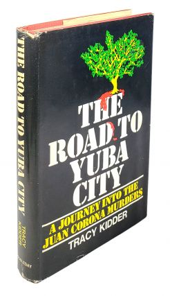 The Road to Yuba City: A Journey into the Juan Corona Murders. Tracy Kidder