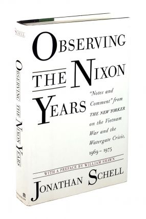 "Observing the Nixon Years: ""Notes and Comment"" from The New Yorker on the Vietnam War and the Watergate Crisis, 1969-1975. Jonathan Schell."