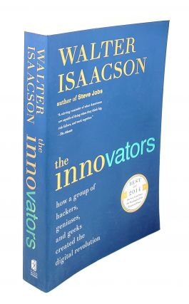 The Innovators: How a Group of Hackers, Geniuses, and Geeks Created the Digital Revolution....