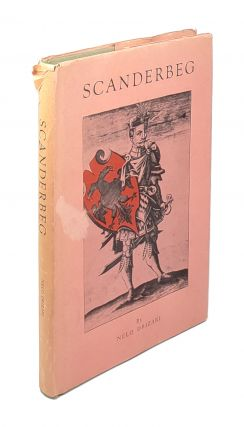 Scanderbeg: His Life, Correspondence, Orations, Victories, and Philosophy. Nelo Drizari