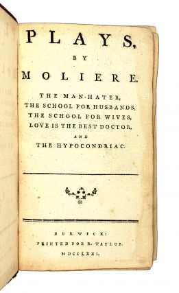Plays, by Moliere: The Man-Hater, The School for Husbands, The School for Wives, Love is the Best Doctor, and The Hypocondriac