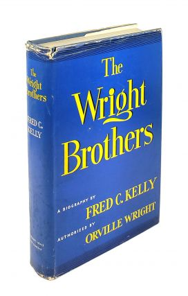 The Wright Brothers: A Biography Authorised by Orville Wright. Fred C. Kelly