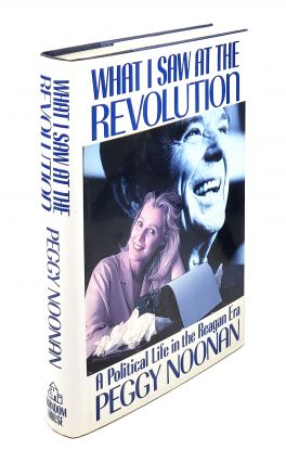 What I Saw at the Revolution: A Political Life in the Regan Era. Peggy Noonan