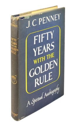 Fifty Years with the Golden Rule. J C. Penney