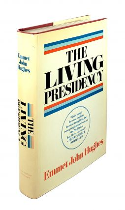 The Living Presidency: The Resources and Dilemmas of the American Presidential Office. Emmet John...