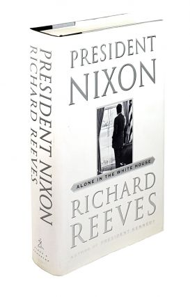 President Nixon: Alone in the White House. Richard Reeves.
