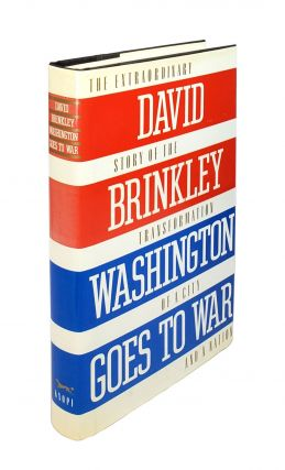 Washington Goes to War: The Extraordinary Story of the Transformation of a City and a Nation....