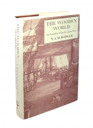 The Wooden World: An Anatomy of the Georgian Navy. N A. M. Rodger