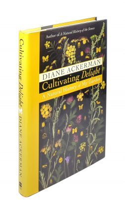 Cultivating Delight: A Natural History of My Garden. Diane Ackerman