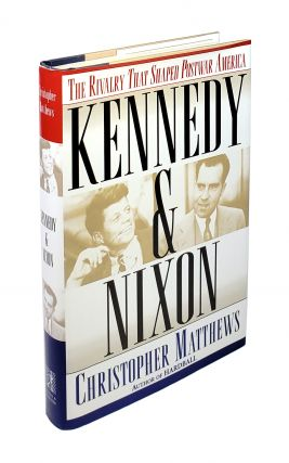 Kennedy & Nixon: The Rivalry That Shaped Postwar America. Chris Matthews