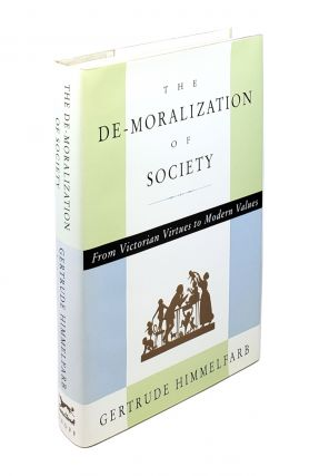 The De-moralization of Society: From Victorian Virtues to Modern Values. Gertrude Himmelfarb