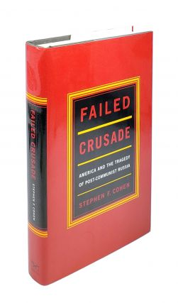 Failed Crusade: America and the Tragedy of Post-Communist Russia. Stephen F. Cohen