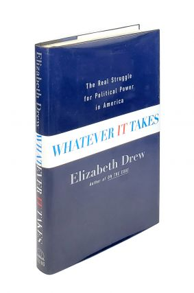 Whatever It Takes: The Real Struggle for Political Power in America. Elizabeth Drew