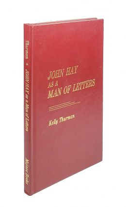 John Hay as a Man of Letters. Kelly Thurman