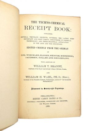 The Techno-Chemical Receipt Book: Containing Several Thousand Receipts: Covering the Latest, Most Important and Most Useful Discoveries in Chemical Technology, and Their Practical Application in the Arts and the Industries. Edited chiefly from the German of Drs. Winckler, Elsner, Heintze, Mierzinski, Jacobsen, Koller and Heinzerling.