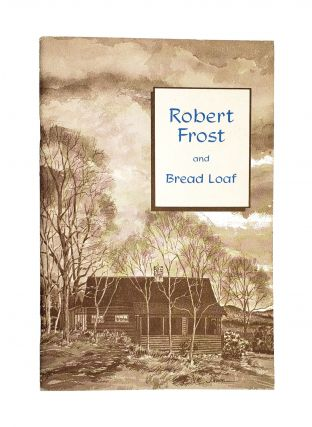 Robert Frost and Bread Loaf. Reginald L. Cook, George Anderson, Donald Davidson, Cleanth Brooks