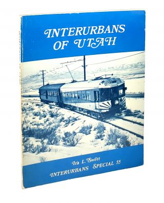 Interurbans of Utah: Interurbans Special 55. Ira L. Swett