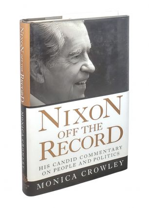 Nixon off the Record: His Candid Commentary on People and Politics. Monica Crowley