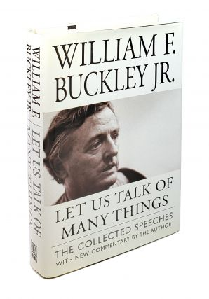 Let Us Talk of Many Things: The Collected Speeches. William F. Buckley Jr