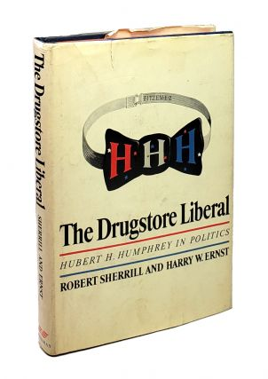 The Drugstore Liberal: Hubert H. Humphrey in Politics. Robert Sherrill, Harry W. Ernst