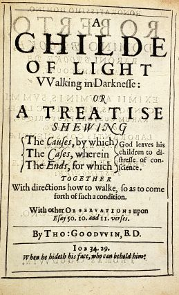 A Childe of Light Walking in Darknes: Or a Treatise Shewing the Causes, by Which, the Cases, Wherein, the Ends for Which God Leaves His Children to Distresse of Conscience. Together with Directions How to Walk, so as to Come Forth of Such a Condition.